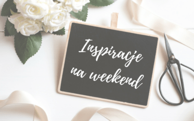 Inspiracje na weekend #23