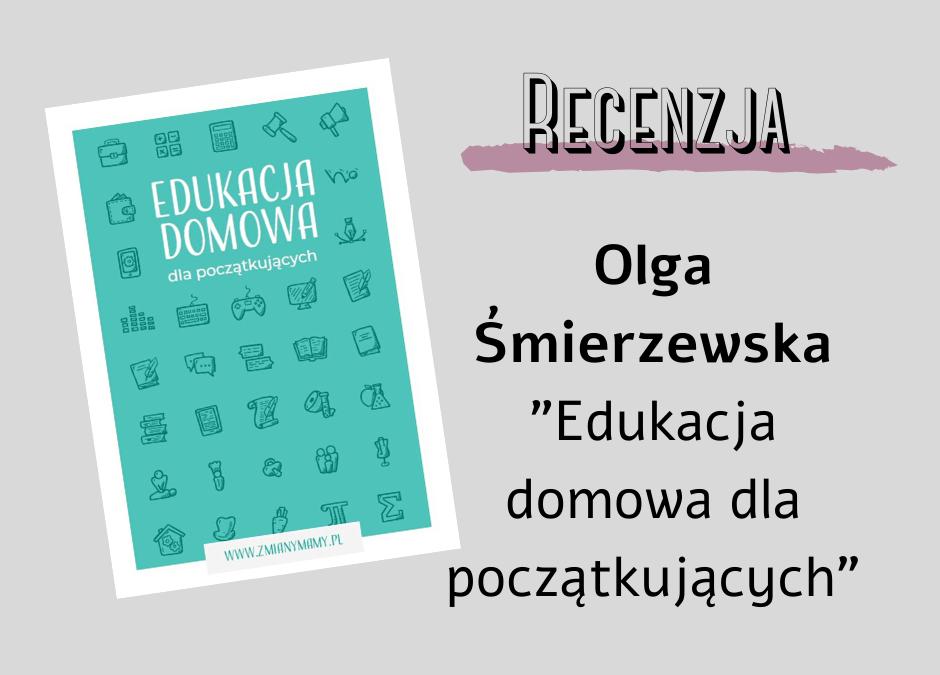 """Recenzja – Olga Śmierzewska """"Edukacja domowa dla początkujących"""""""